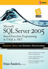 Microsoft SQL Server 2005 Stored Procedure Programming in T-SQL & .NET: Edition 3