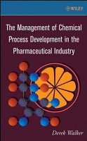 The Management of Chemical Process Development in the Pharmaceutical Industry PDF
