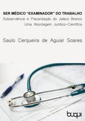 Ser Médico 'examinador' do trabalho: Subserviência e Precarização do Jaleco Branco