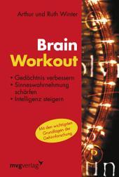 Brain Workout: Gedächtnis verbessern, Sinneswahrnehmung schärfen, Intelligenz steigern