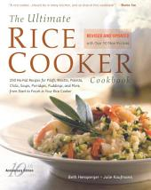 Ultimate Rice Cooker Cookbook: 250 No-Fail Recipes for Pilafs, Risottos, Polenta, Chilis, Soups, Porridges, Puddings, and More, from Start to Finish in Your Rice Cooker