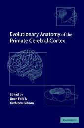 Evolutionary Anatomy of the Primate Cerebral Cortex