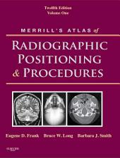 Merrill's Atlas of Radiographic Positioning and Procedures - E-Book: Volume 1, Edition 12