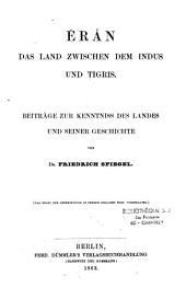 Érân, das land zwischen dem Indus und Tigris: Beiträge zur kenntniss des landes und seiner geschichte