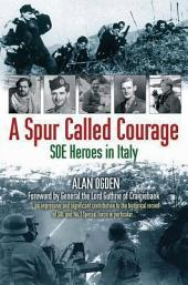 A Spur Called Courage: SOE Heroes in Italy