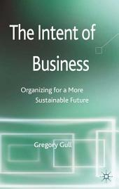 The Intent of Business: Organizing for a More Sustainable Future