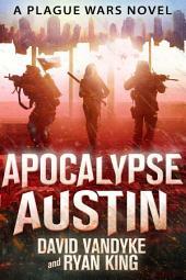 Apocalypse Austin: Plague Wars Book 4