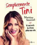 Semplicemente Tini: Vi racconto la storia della mia vita: l'autobiografia ufficiale di Violetta by Martina Stoessel