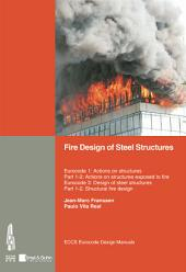 Fire Design of Steel Structures: Eurocode 1: Actions on structures; Part 1-2: General actions -- Actions on structures exposed to fire; Eurocode 3: Design of steel structures; Part 1-2: General rules -- Structural fire design