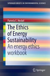 The Ethics of Energy Sustainability: An energy ethics workbook