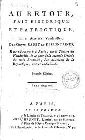 Au retour, fait historique et patriotique en un acte et en vaudevilles, des citoyens Radet et Desfontaines. Représenté à Paris, sur le Théâtre du Vaudeville, le 4e jour de la seconde décade du mois Brumaire, l'an deuxième de la République, une et indivisible