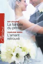 La fiancée du prince - L'amant retrouvé (Harlequin Passions)