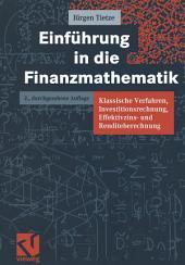 Einführung in die Finanzmathematik: Klassische Verfahren, Investitionsrechnung, Effektivzins- und Renditeberechnung, Ausgabe 2