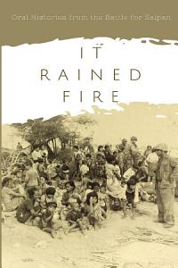 It Rained Fire  Oral Histories from the Battle for Saipan PDF