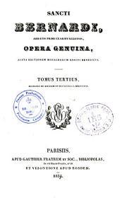 Sancti Bernardi,...Opera genuina, juxta editionem monachorum sancti Benedicti