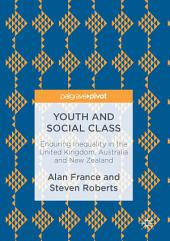 Youth and Social Class: Enduring Inequality in the United Kingdom, Australia and New Zealand