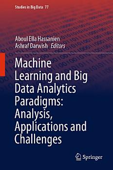 Machine Learning and Big Data Analytics Paradigms  Analysis  Applications and Challenges PDF