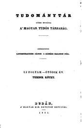 Tudománytár, közre bocsátja a Magyar tudós társaság. Értekezések szerkezteti Luczenbacher János (hung.) Uj folyam: 10. kötet