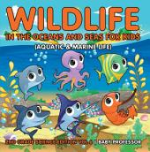 Wildlife in the Oceans and Seas for Kids (Aquatic & Marine Life) | 2nd Grade Science Edition: Volume 6