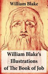 William Blake s Illustrations of The Book of Job  Illuminated Manuscript with the Original Illustrations of William Blake  PDF