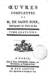 OEUVRES COMPLETTES DE M. DE SAINT-FOIX, Historiographe des Ordres du Roi: TOME QUATRIEME, Volume4