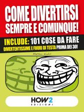 COME DIVERTIRSI SEMPRE E COMUNQUE! Vol. 2: Include: 101 cose da fare divertentissime e fuori di testa, prima dei 30!