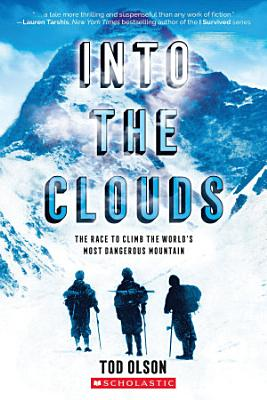 Into the Clouds  The Race to Climb the World   s Most Dangerous Mountain  Scholastic Focus