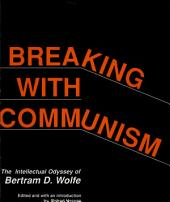 Breaking with Communism: The Intellectual Odyssey of Bertram D. Wolfe