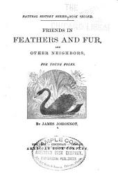 Friends in Feathers and Fur, and Other Neighbors: For Young Folks