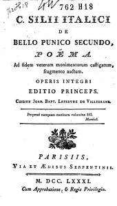 C. Silii Italici De bello Punico secundo, poëma: ad fidem veterum monimentorum castigatum, fragmento auctum