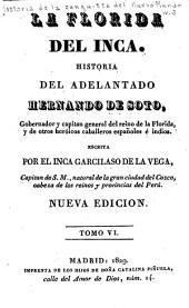 La Florida del Inca: Historia del adelantado, Hernando de Soto, governador, y capitan general del reino de la Florida. Y de otros heroicos caballeros, Españoles, é Indios, Volumen 6