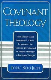 Covenant Theology: John Murray's and Meredith G. Kline's Response to the Historical Development of Federal Theology in Reformed Thought