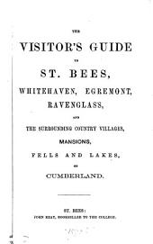 The visitor's guide to St. Bees, Whitehaven, Egremont, Ravenglass, and the surrounding country villages (by J. Williams).