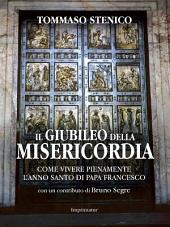 Il Giubileo della misericordia: Come vivere pienamente l'Anno Santo di Papa Francesco