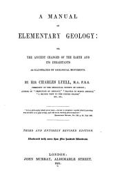 A Manual of Elementary Geology; Or, The Ancient Changes of the Earth and Its Inhabitants: As Illustrated by Geological Monuments