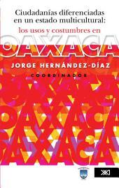 Ciudadanías diferenciadas en un estado multicultural: los usos y costumbres en Oaxaca