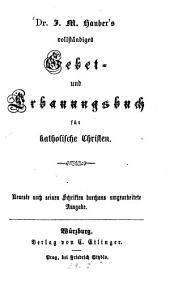 Dr. J. M. Hauber's vollständiges Gebet- und Erbauungsbuch für katholische Christen