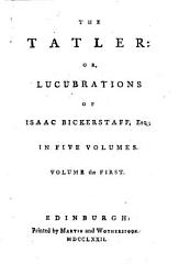 The Tatler Or Lucubrations Of Isaac Bickerstaff Esq Book PDF