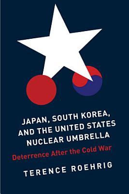 Japan  South Korea  and the United States Nuclear Umbrella
