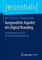 Ausgewählte Aspekte des Digital Branding: Handlungskonzepte für die digitale Markenführung