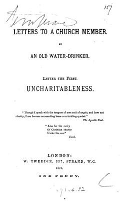 Letters to a church member  by an old water drinker  Letter the first  uncharitableness