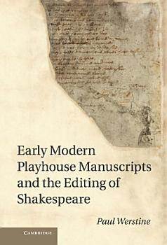Early Modern Playhouse Manuscripts and the Editing of Shakespeare PDF