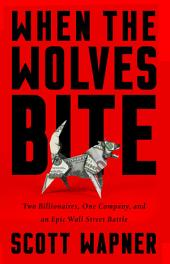 When the Wolves Bite: Two Billionaires, One Company, and an Epic Wall Street Battle