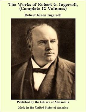 The works of Robert G  Ingersoll PDF