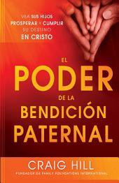 El Poder de la Bendición Paternal: Vea sus hijos prosperar y cumplir su destino en Cristo