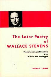 The Later Poetry of Wallace Stevens: Phenomenological Parallels with Husserl and Heidegger