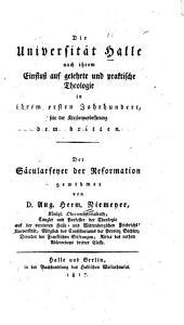 Die Universität Halle nach ihrem Einfluss auf gelehrte und praktische Theologie in ihrem ersten Jahrhundert, seit der kirchenverbesserung dem dritten ...