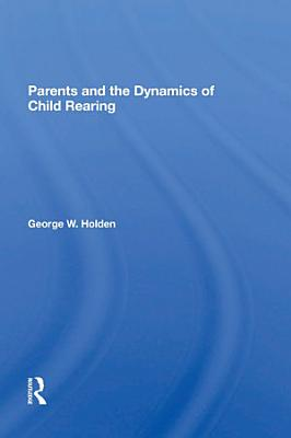 Parents And The Dynamics Of Child Rearing PDF