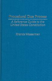 Procedural Due Process: A Reference Guide to the United States Constitution