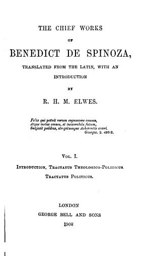 The Chief Works of Benedict de Spinoza: Introduction. Tractatus theologico-politicus. Tractatus politicus.- v.2. De intellectus emendatione. Ethica. Correspondence (abridged)